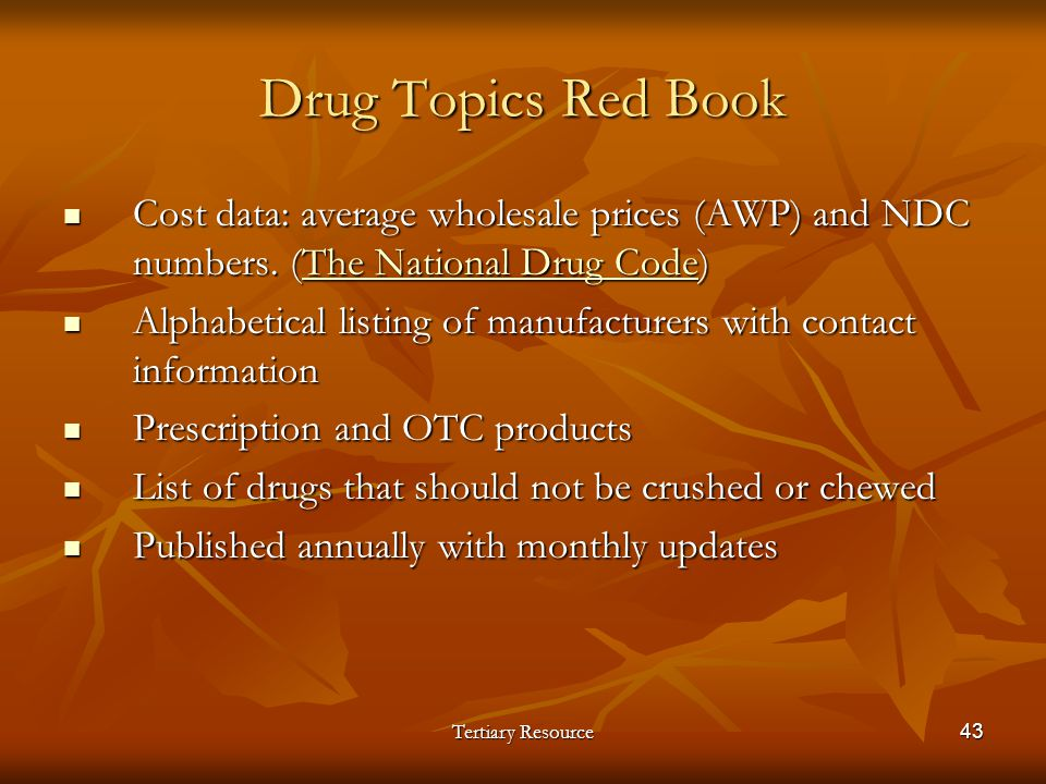 Tertiary Resource43 Drug Topics Red Book Cost data: average wholesale prices (AWP) and NDC numbers. (The National Drug Code) Cost data: average wholes