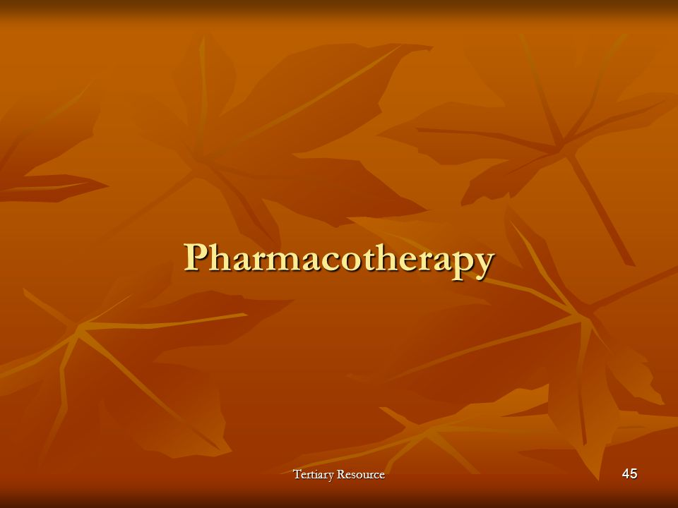 Tertiary Resource45 Pharmacotherapy