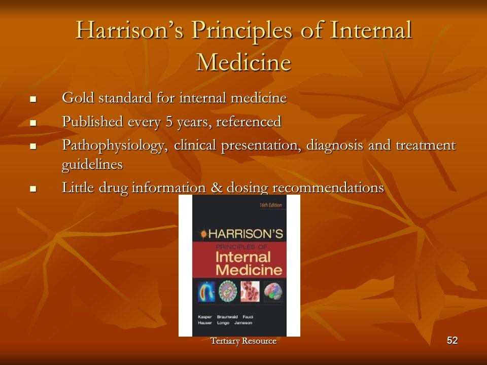 Tertiary Resource52 Harrisons Principles of Internal Medicine Gold standard for internal medicine Gold standard for internal medicine Published every