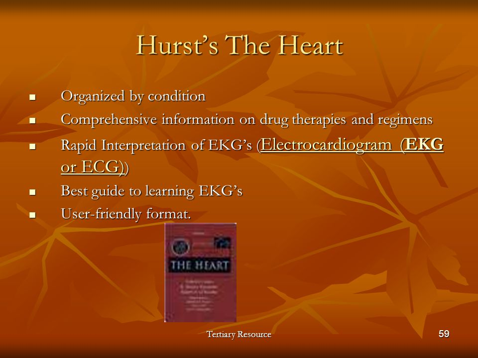 Tertiary Resource59 Hursts The Heart Organized by condition Organized by condition Comprehensive information on drug therapies and regimens Comprehens
