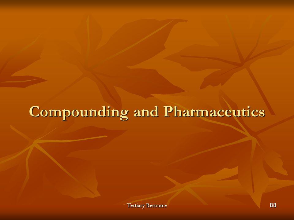 Tertiary Resource88 Compounding and Pharmaceutics