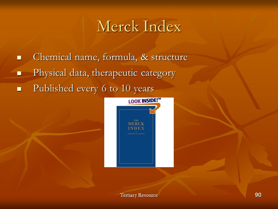 Tertiary Resource90 Merck Index Chemical name, formula, & structure Chemical name, formula, & structure Physical data, therapeutic category Physical d
