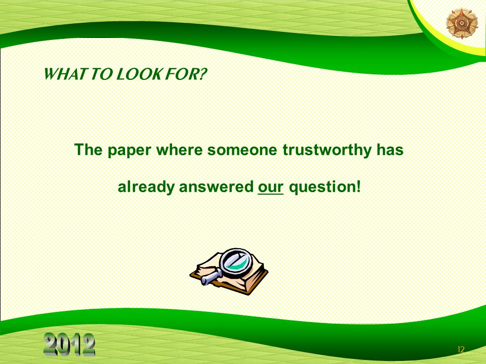 12 WHAT TO LOOK FOR? The paper where someone trustworthy has already answered our question!