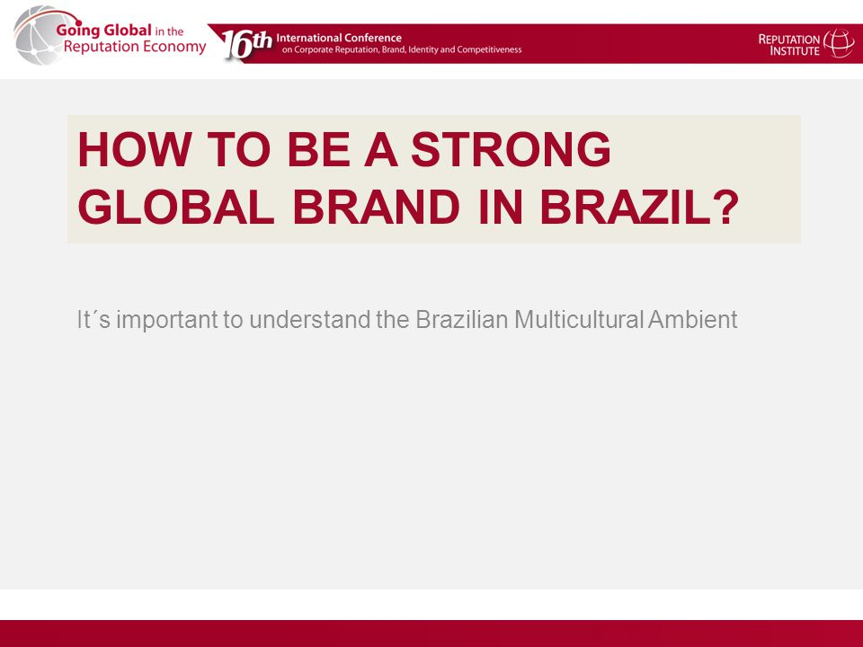 HOW TO BE A STRONG GLOBAL BRAND IN BRAZIL.