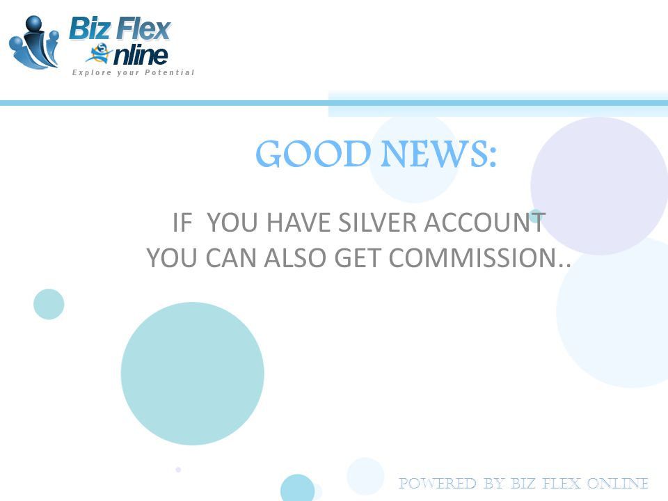 GOOD NEWS: IF YOU HAVE SILVER ACCOUNT YOU CAN ALSO GET COMMISSION.. Powered By Biz Flex Online