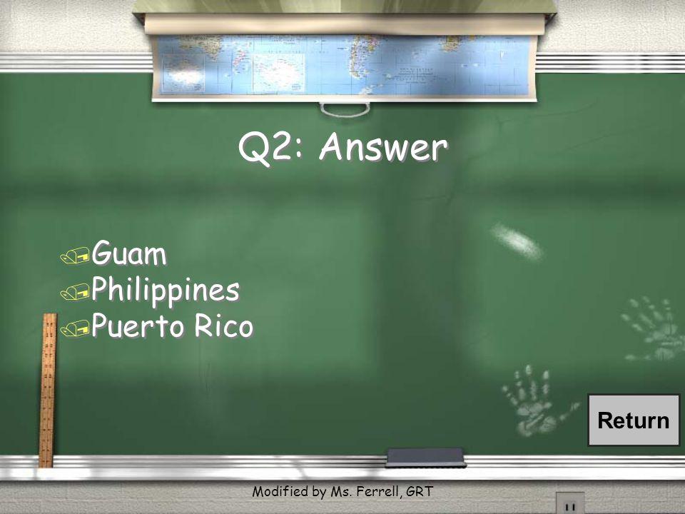 Q2: Answer / Guam / Philippines / Puerto Rico / Guam / Philippines / Puerto Rico Return Modified by Ms.