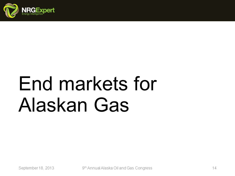 End markets for Alaskan Gas 14September 18, 20139 th Annual Alaska Oil and Gas Congress