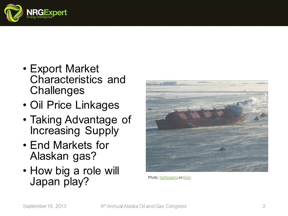 Export Market Characteristics and Challenges Oil Price Linkages Taking Advantage of Increasing Supply End Markets for Alaskan gas.