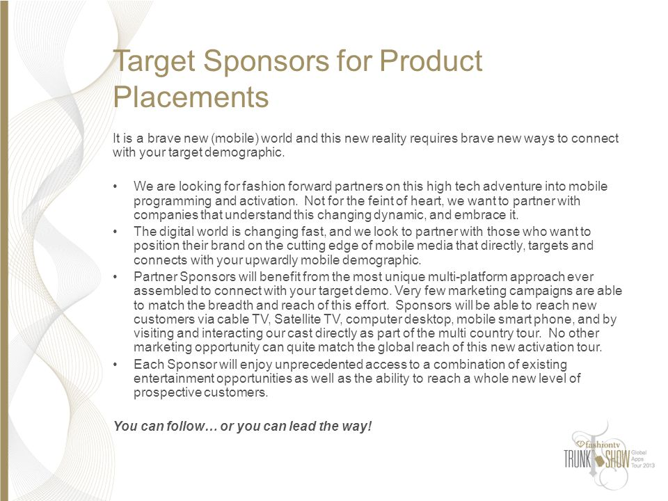 Target Sponsors for Product Placements It is a brave new (mobile) world and this new reality requires brave new ways to connect with your target demog