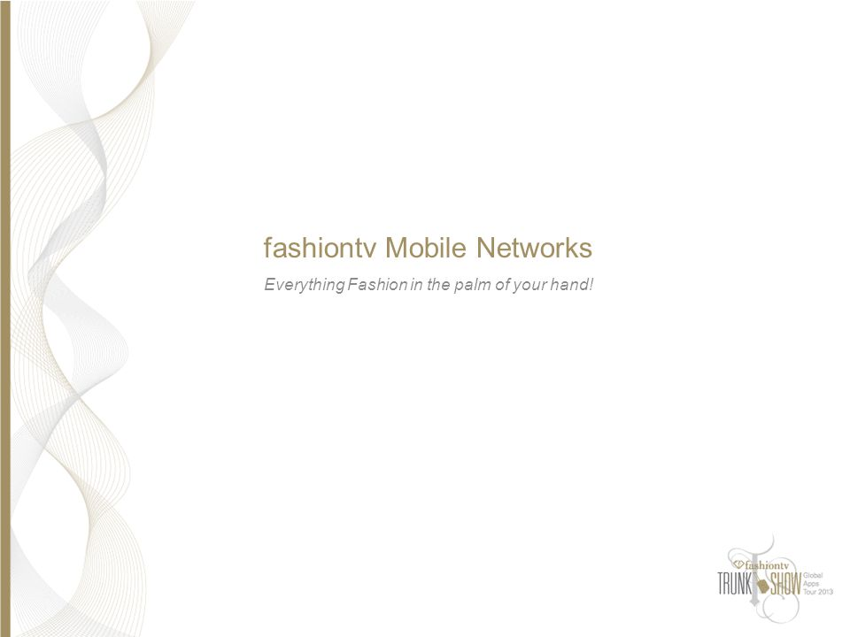fashiontv Mobile Networks Everything Fashion in the palm of your hand!