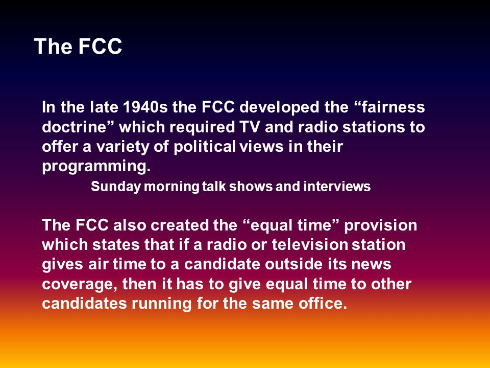 The FCC The FCC was created in 1934 to regulate broadcast media.
