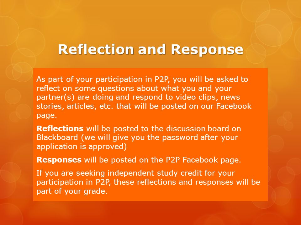 Reflection and Response As part of your participation in P2P, you will be asked to reflect on some questions about what you and your partner(s) are do