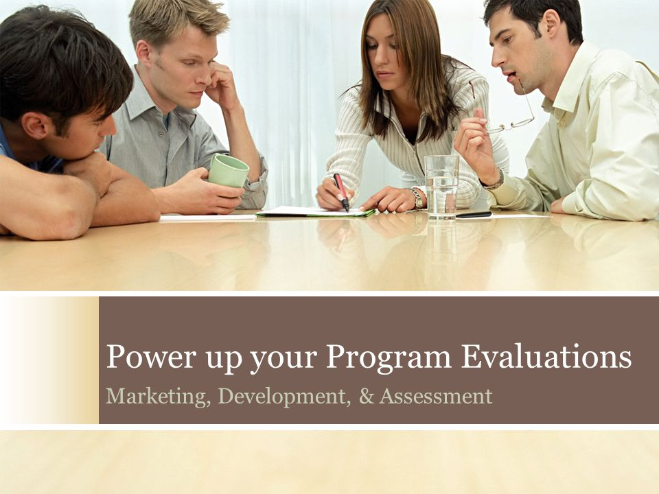 Power up your Program Evaluations Marketing, Development, & Assessment
