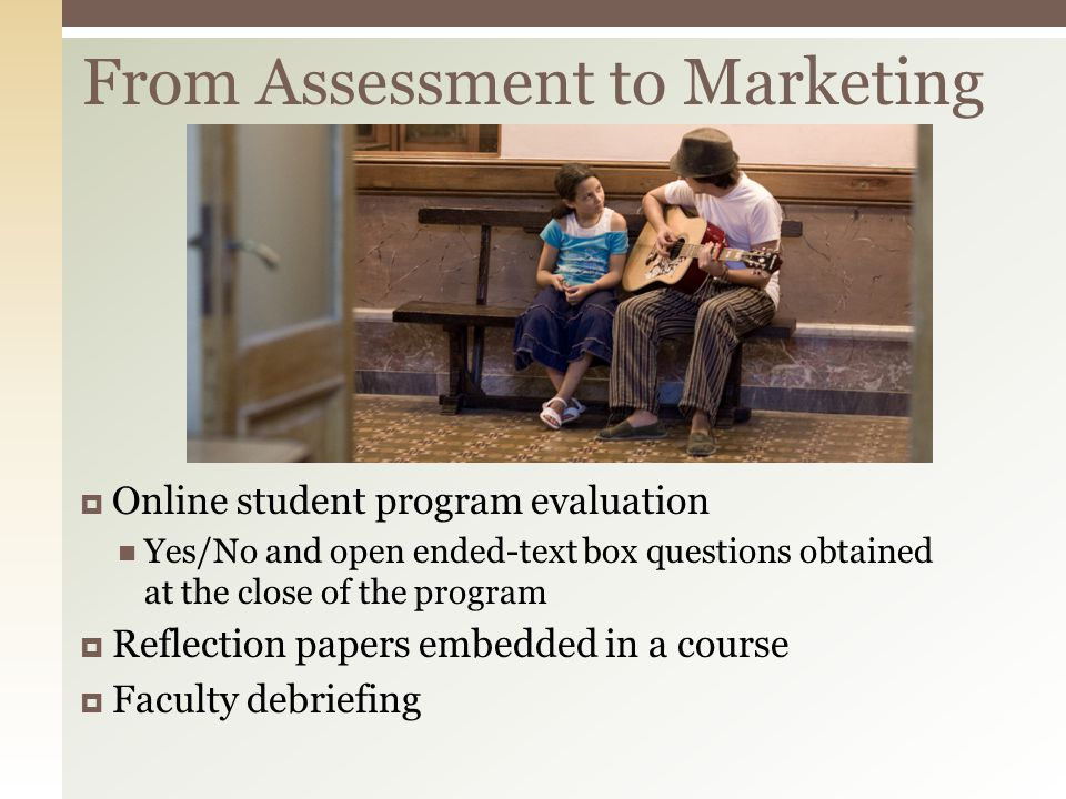 Online student program evaluation Yes/No and open ended-text box questions obtained at the close of the program Reflection papers embedded in a course