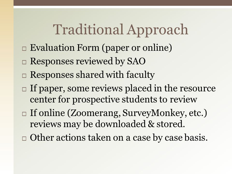 Evaluation Form (paper or online) Responses reviewed by SAO Responses shared with faculty If paper, some reviews placed in the resource center for pro