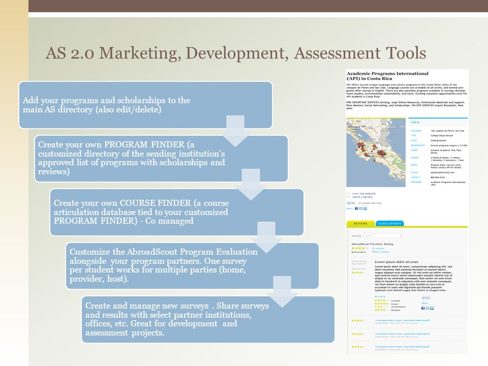 AS 2.0 Marketing, Development, Assessment Tools Add your programs and scholarships to the main AS directory (also edit/delete) Create your own PROGRAM