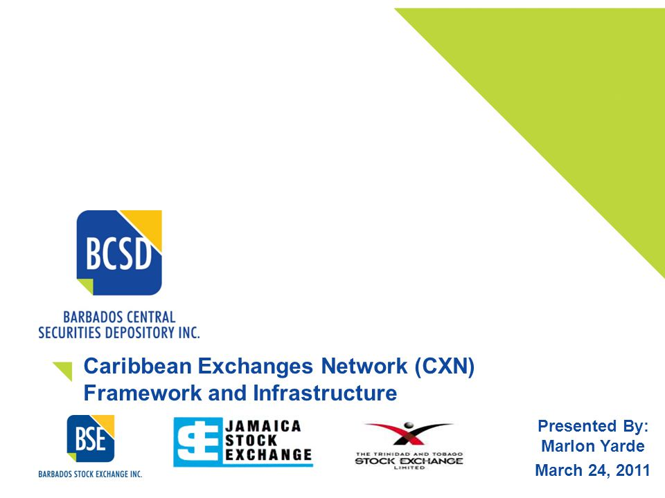 Caribbean Exchanges Network (CXN) Framework and Infrastructure Presented By: Marlon Yarde March 24, 2011