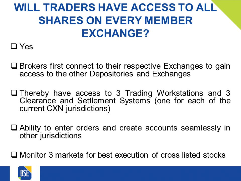 WILL TRADERS HAVE ACCESS TO ALL SHARES ON EVERY MEMBER EXCHANGE.