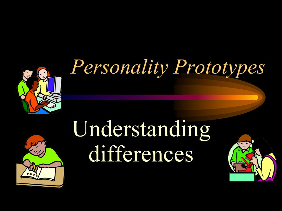 Personality Prototypes Understanding differences