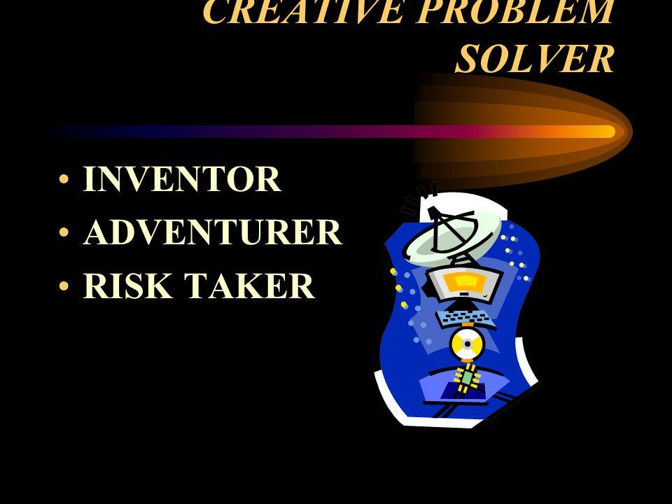 CREATIVE PROBLEM SOLVER INVENTOR ADVENTURER RISK TAKER