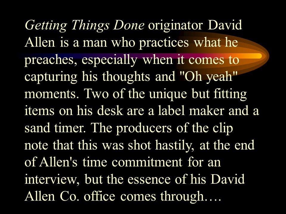 Getting Things Done originator David Allen is a man who practices what he preaches, especially when it comes to capturing his thoughts and
