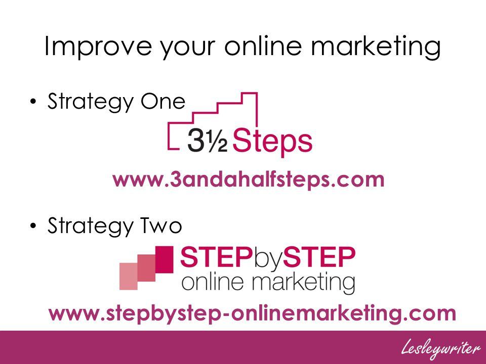 Lesleywriter Strategy One Strategy Two Improve your online marketing www.3andahalfsteps.com www.stepbystep-onlinemarketing.com