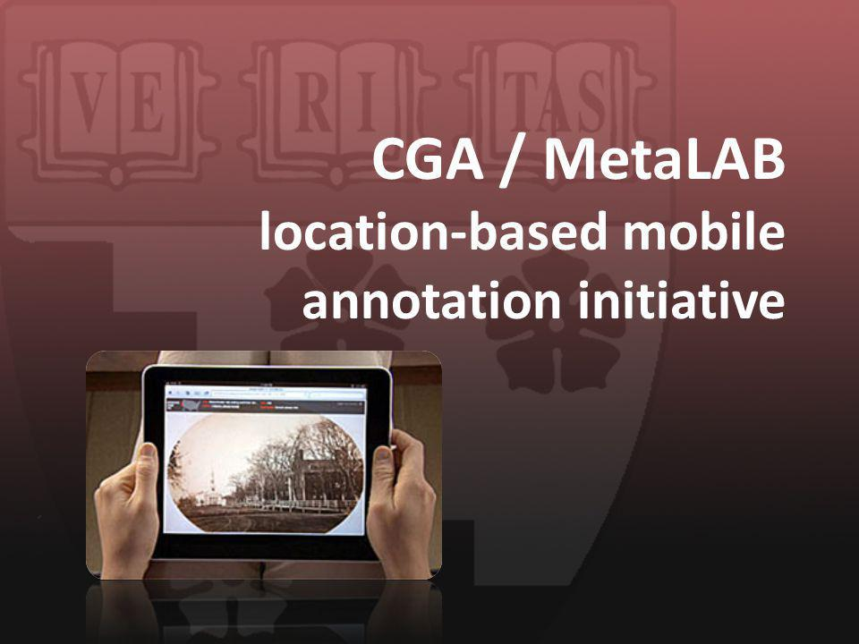 CGA / MetaLAB location-based mobile annotation initiative