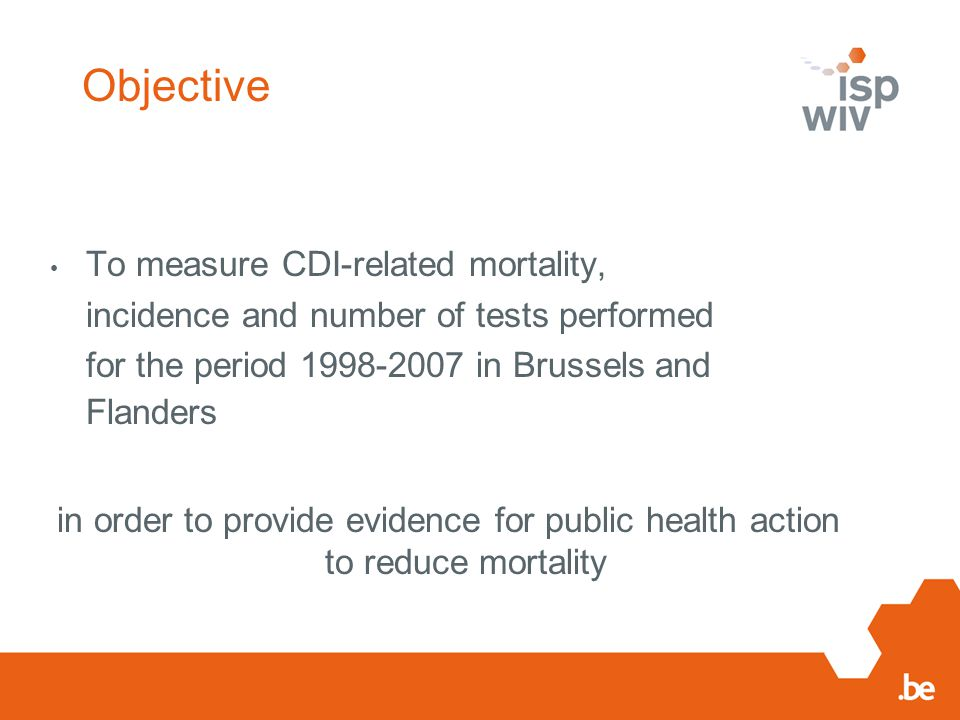 Objective To measure CDI-related mortality, incidence and number of tests performed for the period 1998-2007 in Brussels and Flanders in order to provide evidence for public health action to reduce mortality