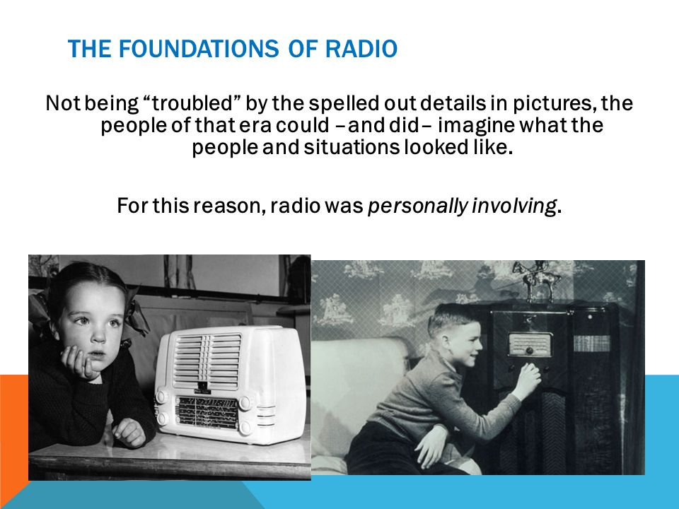 THE FOUNDATIONS OF RADIO Not being troubled by the spelled out details in pictures, the people of that era could –and did– imagine what the people and