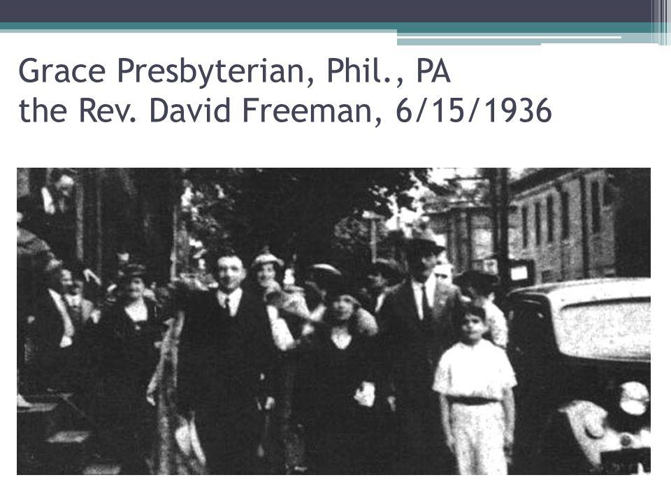Grace Presbyterian, Phil., PA the Rev. David Freeman, 6/15/1936