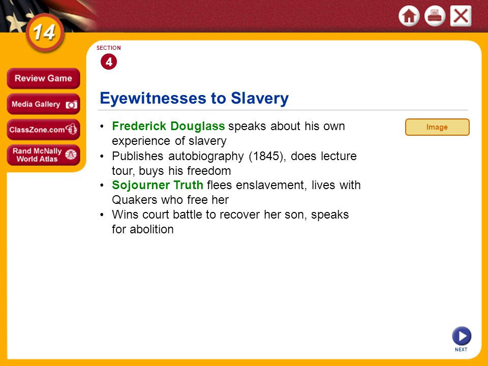 Eyewitnesses to Slavery NEXT 4 SECTION Frederick Douglass speaks about his own experience of slavery Sojourner Truth flees enslavement, lives with Qua