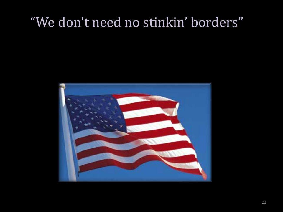 We dont need no stinkin borders 22