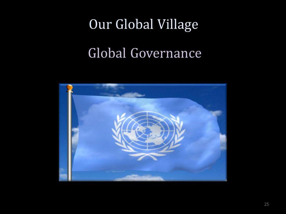 Global Governance Our Global Village 25