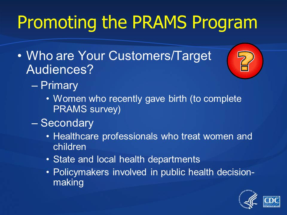 Promoting the PRAMS Program Who are Your Customers/Target Audiences.