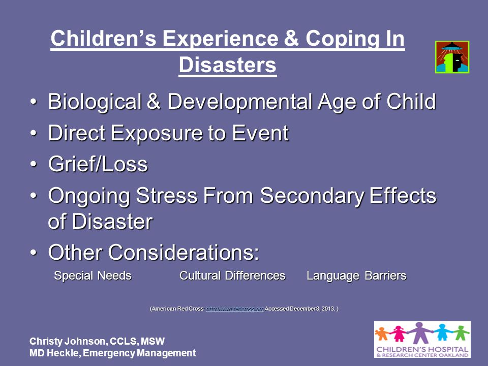 Childrens Experience & Coping In Disasters Biological & Developmental Age of ChildBiological & Developmental Age of Child Direct Exposure to EventDire