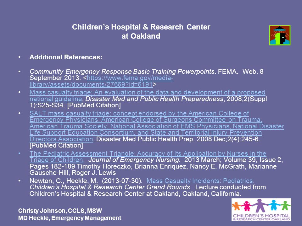 Childrens Hospital & Research Center at Oakland Additional References: Community Emergency Response Basic Training Powerpoints. FEMA. Web. 8 September