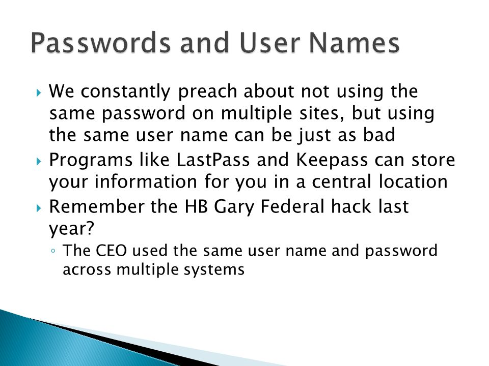 We constantly preach about not using the same password on multiple sites, but using the same user name can be just as bad Programs like LastPass and K