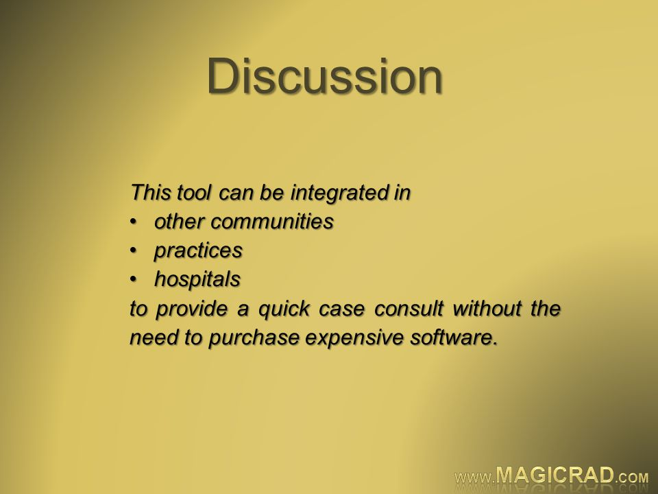 Discussion This tool can be integrated in other communitiesother communities practicespractices hospitalshospitals to provide a quick case consult without the need to purchase expensive software.