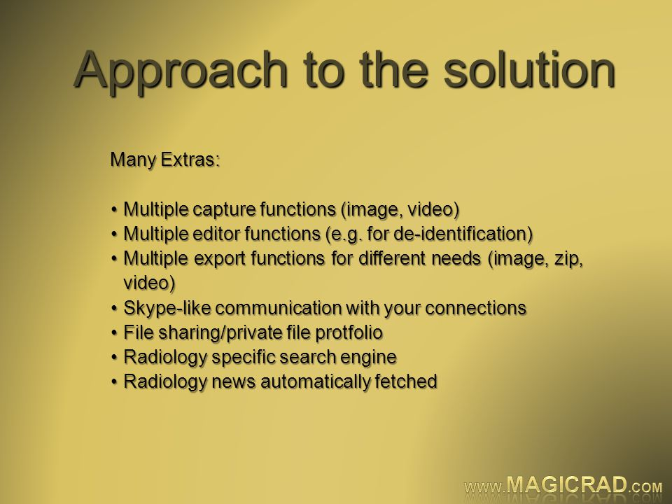 Approach to the solution Many Extras: Multiple capture functions (image, video)Multiple capture functions (image, video) Multiple editor functions (e.g.