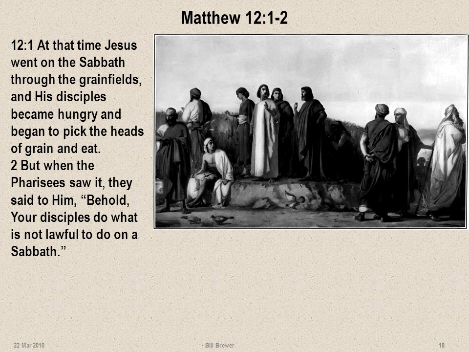 Matthew 12:1-2 12:1 At that time Jesus went on the Sabbath through the grainfields, and His disciples became hungry and began to pick the heads of gra