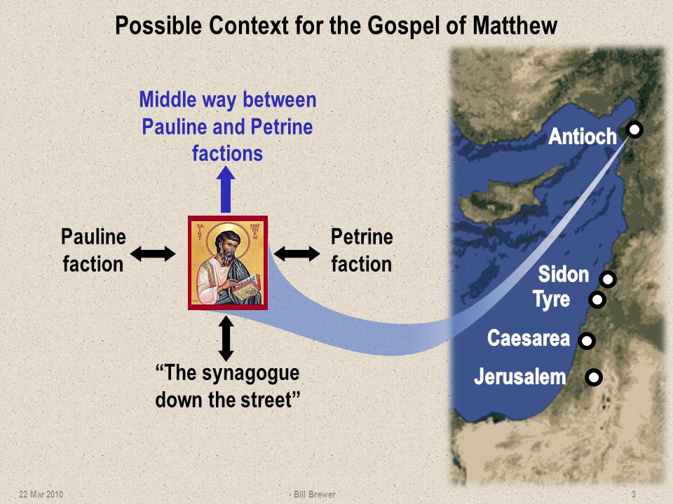 Possible Context for the Gospel of Matthew Pauline faction Petrine faction The synagogue down the street Middle way between Pauline and Petrine factio