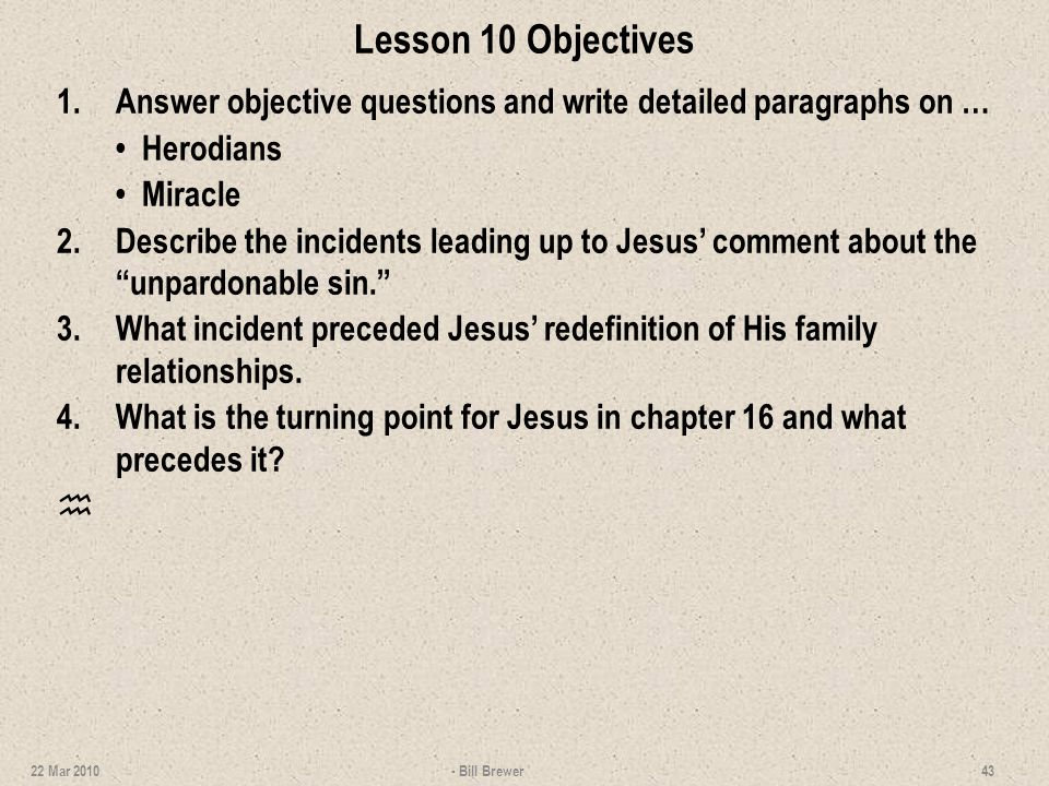 Lesson 10 Objectives 1.Answer objective questions and write detailed paragraphs on … Herodians Miracle 2.Describe the incidents leading up to Jesus co