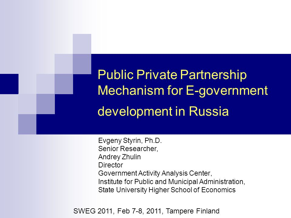 Public Private Partnership Mechanism for E-government development in Russia Evgeny Styrin, Ph.D. Senior Researcher, Andrey Zhulin Director Government
