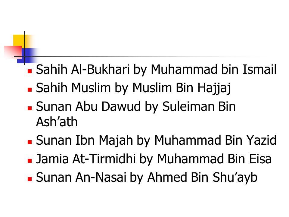 Sahih Al-Bukhari by Muhammad bin Ismail Sahih Muslim by Muslim Bin Hajjaj Sunan Abu Dawud by Suleiman Bin Ashath Sunan Ibn Majah by Muhammad Bin Yazid