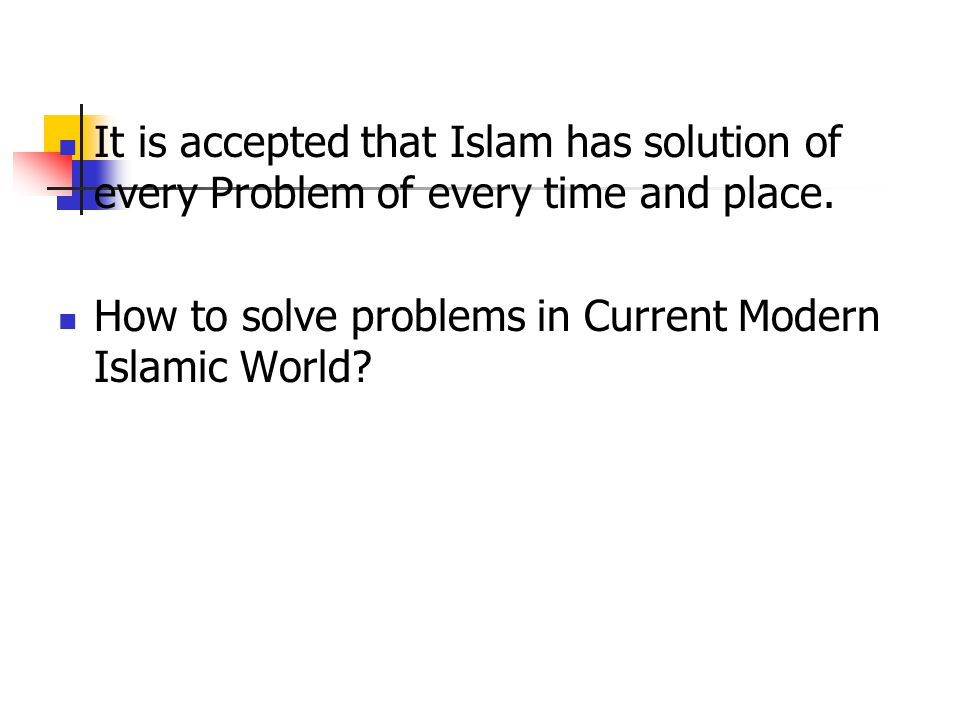 It is accepted that Islam has solution of every Problem of every time and place.