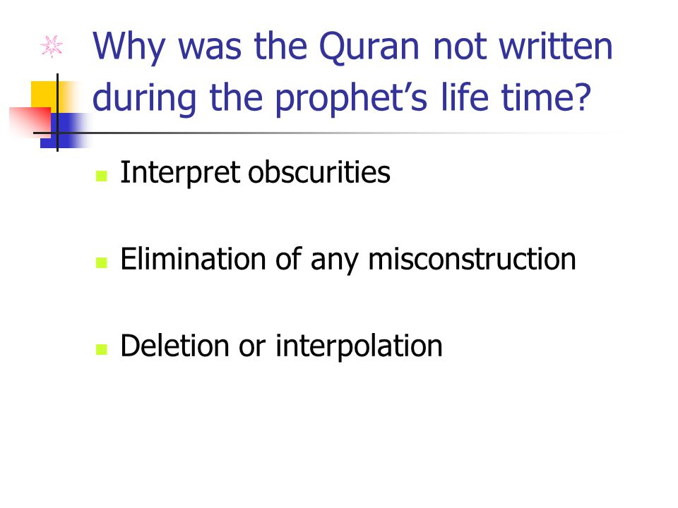 Why was the Quran not written during the prophets life time.
