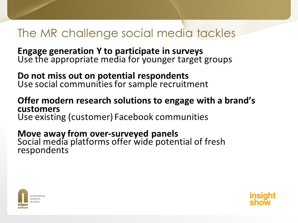 The MR challenge social media tackles Engage generation Y to participate in surveys Use the appropriate media for younger target groups Do not miss ou