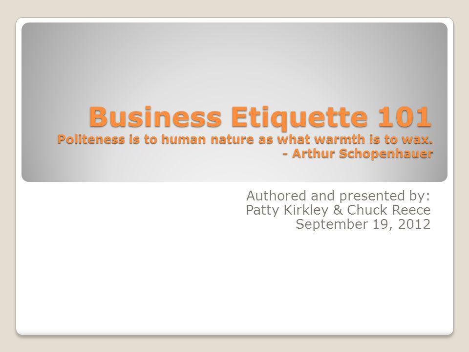 Business Etiquette 101 Politeness is to human nature as what warmth is to wax.
