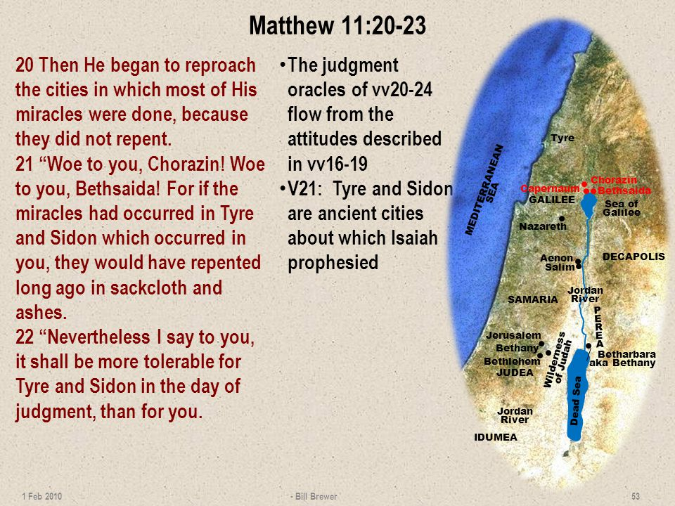 Matthew 11:20-23 20 Then He began to reproach the cities in which most of His miracles were done, because they did not repent.