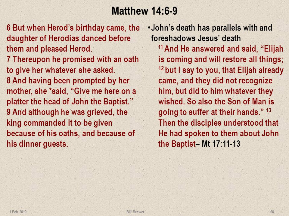 Matthew 14:6-9 6 But when Herods birthday came, the daughter of Herodias danced before them and pleased Herod.